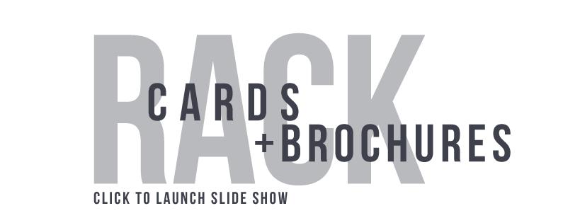 Rack Cards + Brochures